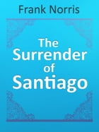 The Surrender of Santiago by Frank Norris
