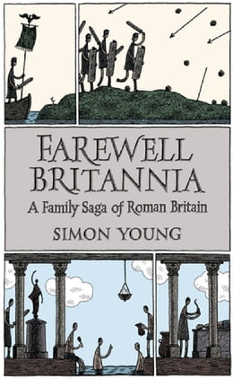 Book Farewell Britannia: A Family Saga Of Roman Britain by Simon Young