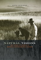 Natural Visions: The Power of Images in American Environmental Reform by Finis Dunaway