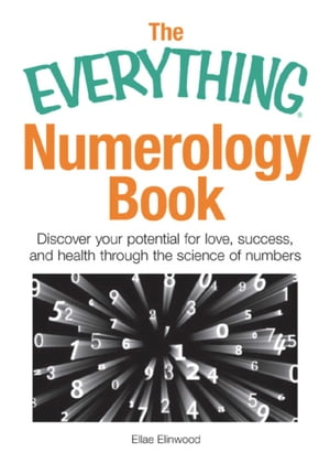 The Everything Numerology Book Discover Your Potential for Love,  Success,  and Health Through the Science of Numbers