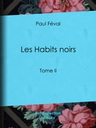 Les Habits noirs: Tome II by Paul Féval