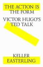 The action is the form. Victor's Hugo's TED talk. by Keller Easterling