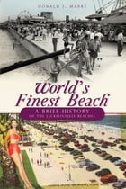 World's Finest Beach: A Brief History of the Jacksonville Beaches by Donald J. Mabry