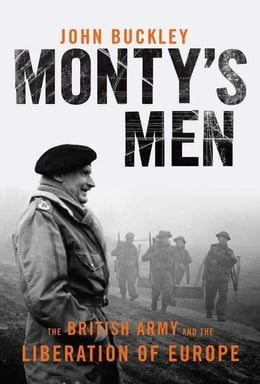 Book Monty's Men: The British Army and the Liberation of Europe by Buckley, John