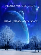 Heal, Pray and Love by Pedro Miguel Cruz