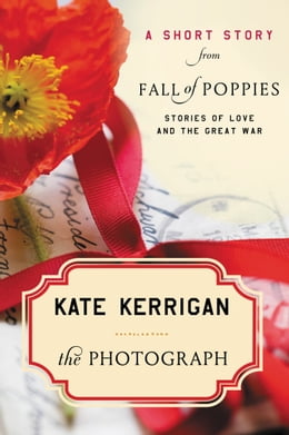 Book The Photograph: A Short Story from Fall of Poppies: Stories of Love and the Great War by Kate Kerrigan