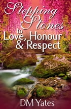 Stepping Stones to Love Honor and Respect by DM Yates