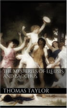 The Mysteries of Eleusis and Bacchus by Thomas Taylor