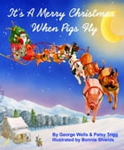 It's a Merry Christmas When Pigs Fly by George Wells