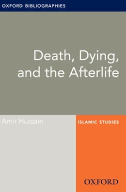 Book Death, Dying, and the Afterlife: Oxford Bibliographies Online Research Guide by Amir Hussain