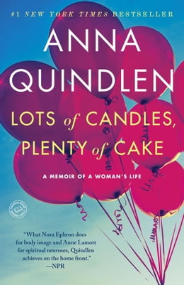 Book Lots of Candles, Plenty of Cake by Anna Quindlen