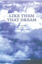 Like Them That Dream: The Maori and the Old Testament by Brownwyn Elsmore