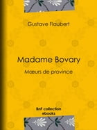 Madame Bovary: Moeurs de province by Gustave Flaubert