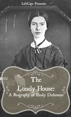 The Lonely House: A Biography of Emily Dickinson by Paul Brody