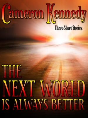 The Next World Is Always Better by Cameron Kennedy