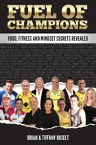 Fuel of Champions: Food, Fitness and Mindset Secrets Revealed by Brian Roselt