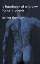 A Handbook of Anatomy for Art Students by Arthur Thomson