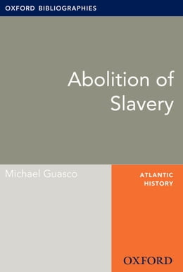 Book Abolition of Slavery: Oxford Bibliographies Online Research Guide by Michael Guasco