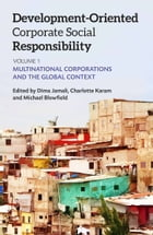 Development-Oriented Corporate Social Responsibility: Volume 1: Multinational Corporations and the…