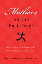 Mothers on the Fast Track : How a New Generation Can Balance Family and Careers: How a New Generation Can Balance Family and Careers by Mary Ann Mason;Eve Mason Ekman