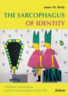 Sarcophagus of Identity: Tribalism, Nationalism, and the Transcendence of the Self by James M. Skelly