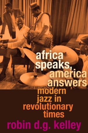 Africa Speaks,  America Answers Modern Jazz in Revolutionary Times