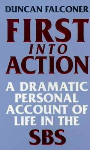 First Into Action A Dramatic Personal Account of Life Inside the SBS