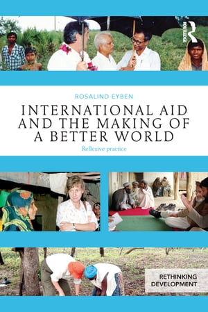 International Aid and the Making of a Better World Reflexive Practice