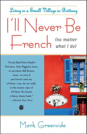I'll Never Be French (no matter what I do) Living in a Small Village in Brittany