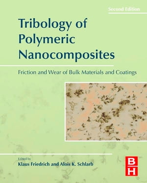 Tribology of Polymeric Nanocomposites Friction and Wear of Bulk Materials and Coatings