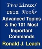 Two Linux/UNIX Books: Advanced Topics & the 101 Most Important Commands by Ronald J. Leach
