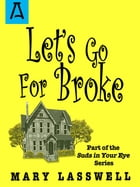 Let's Go For Broke by Mary Lasswell