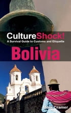 CultureShock! Bolivia: A Survival Guide to Customs and Etiquette by Mark Cramer