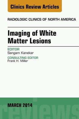 Book Imaging of White Matter, An Issue of Radiologic Clinics of North America, E-Book by Sangam Kanekar, MD