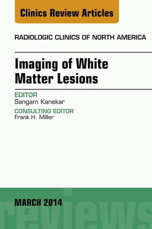 Imaging of White Matter,  An Issue of Radiologic Clinics of North America,