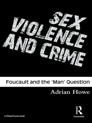 Sex,  Violence and Crime Foucault and the 'Man' Question