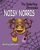Noisy Norris, Spiderling Chronicles by Winifred Williams