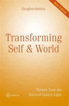 Transforming Self and World: Themes from the Sutra of Golden Light by Sangharakshita