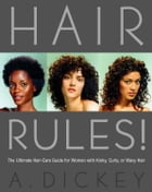 Hair Rules!: The Ultimate Hair-Care Guide for Women with Kinky, Curly, or Wavy Hair by Anthony Dickey