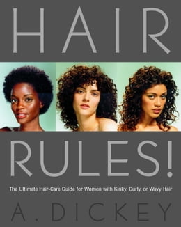 Book Hair Rules!: The Ultimate Hair-Care Guide for Women with Kinky, Curly, or Wavy Hair by Anthony Dickey