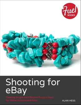 Book Shooting for eBay: Creating Simple and Effective Product Shots for Online Auctions and Sales by Alan Hess