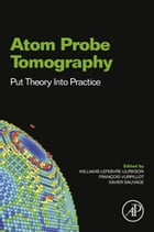 Atom Probe Tomography: Put Theory Into Practice by Williams Lefebvre