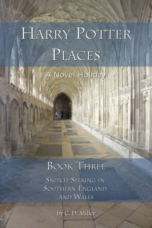 Harry Potter Places Book Three--Snitch-Seeking in Southern England and Wales