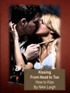 Art of Kissing From Head to Toe - How to Kiss