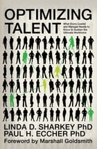 Optimizing Talent: What Every Leader and Manager Needs to Know to Sustain the Ultimate Workforce