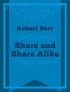 Share and Share Alike by Robert Barr