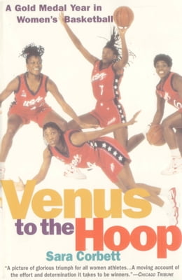 Book Venus to the Hoop: A Gold Medal Year in Women's Basketball by Sara Corbett