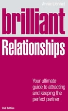 Brilliant Relationships 2e: Your ultimate guide to attracting and keeping the perfect partner by Annie Lionnet