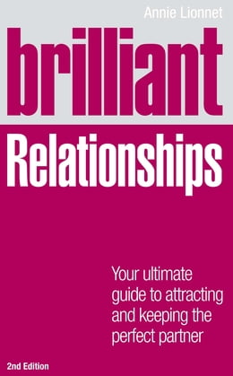 Book Brilliant Relationships 2e: Your ultimate guide to attracting and keeping the perfect partner by Annie Lionnet