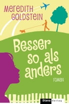 Besser so als anders: Roman by Meredith Goldstein